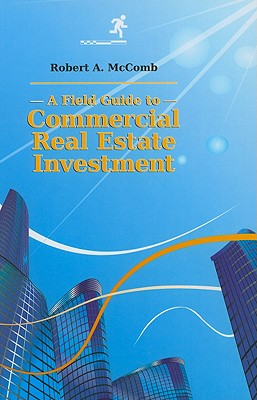 A Field Guide to Commercial Real Estate Investmant - McComb, Robert A