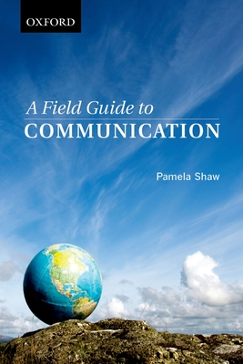 A Field Guide to Communication: For Students in the Humanities and Social Sciences - Shaw, Pamela