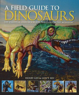 A Field Guide to Dinosaurs: The Essential Handbook for Travelers in the Mesozoic - Gee, Henry