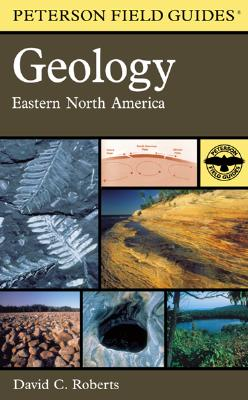 A Field Guide to Geology: Eastern North America - Roberts, David, and Peterson, Roger Tory (Introduction by)