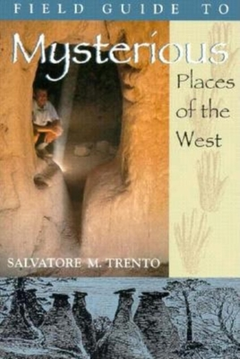 A Field Guide to Mysterious Places of the West - Trento, Salvatore Michael, and Salvatore Michael, Trento