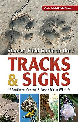 A Field Guide to the Tracks & Signs of Southern, Central & East African Wildlife - Stuart, Chris, and Stuart, Mathilde