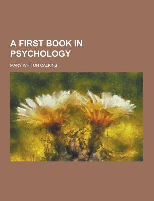 A First Book in Psychology - Calkins, Mary Whiton