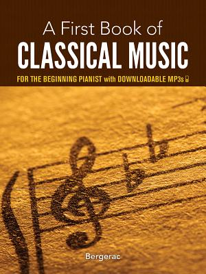 A First Book Of Classical Music For The Beginning Pianist (Book/Downloads) - Bergerac