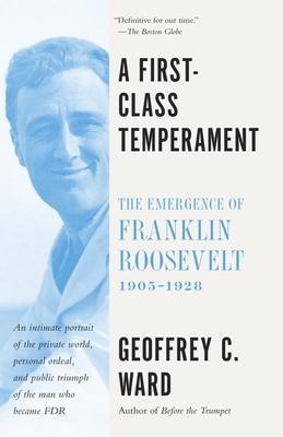 A First-Class Temperament: The Emergence of Franklin Roosevelt, 1905-1928 - Ward, Geoffrey C