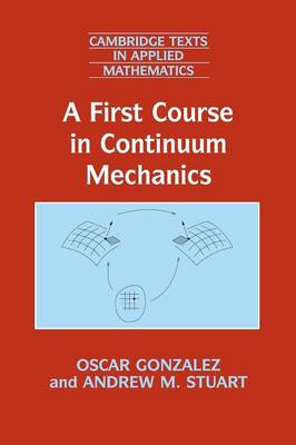 A First Course in Continuum Mechanics - Gonzalez, Oscar, and Stuart, Andrew M.