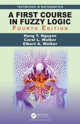 A First Course in Fuzzy Logic - Nguyen, Hung T., and Walker, Carol L., and Walker, Elbert A.