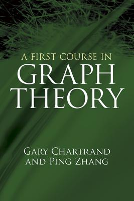 A First Course in Graph Theory - Chartrand, Gary, and Zhang, Ping, Dr.