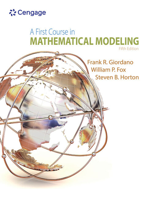 A First Course in Mathematical Modeling - Giordano, Frank R, and Fox, William P, and Horton, Steven B
