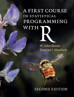 A First Course in Statistical Programming with R - Braun, W. John, and Murdoch, Duncan J.