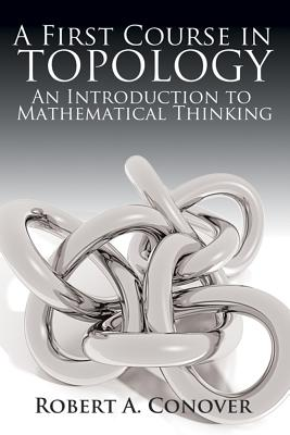 A First Course in Topology: An Introduction to Mathematical Thinking - Conover, Robert A