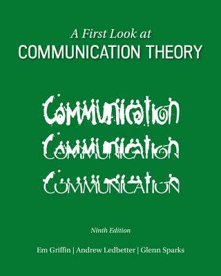 A First Look at Communication Theory - Griffin, Em, and Ledbetter, Andrew  M., and Sparks, Glenn Grayson