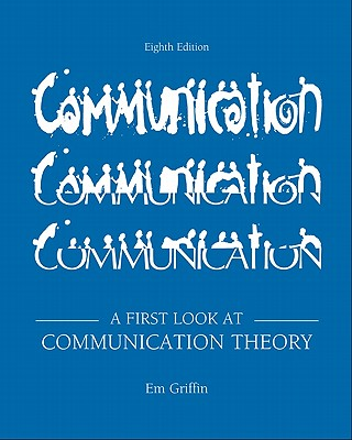 A First Look at Communication Theory - Griffin, E M, and Sparks, Glenn G (Consultant editor), and Ledbetter, Andrew M (Consultant editor)
