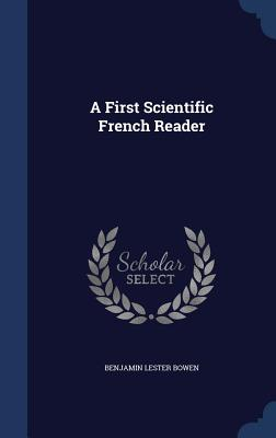 A First Scientific French Reader - Bowen, Benjamin Lester
