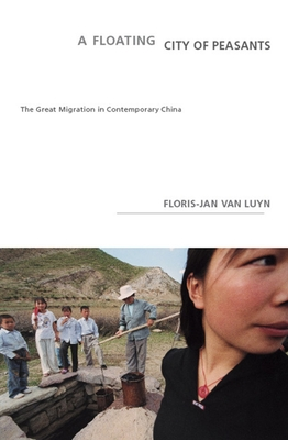 A Floating City of Peasants: The Great Migration in Contemporary China - Van Luyn, Floris-Jan, and Ringold, Jeannette K (Translated by)