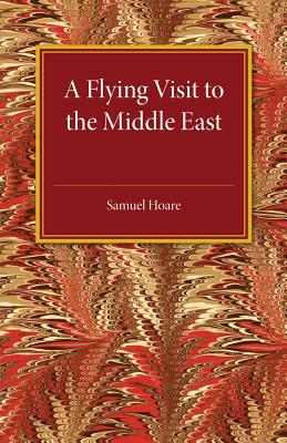 A Flying Visit: To the Middle East - Hoare, Samuel