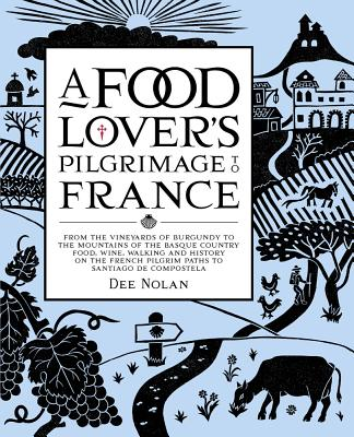 A Food Lover's Pilgrimage To France - Nolan, Dee