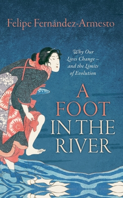 A Foot in the River: Why Our Lives Change - and the Limits of Evolution - Fernandez-Armesto, Felipe, Dr.