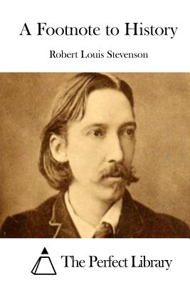 A Footnote to History - Stevenson, Robert Louis, and The Perfect Library (Editor)