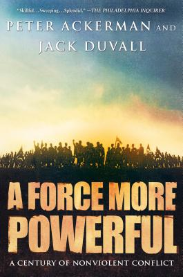 A Force More Powerful: A Century of Nonviolent Conflict - Ackerman, Peter
