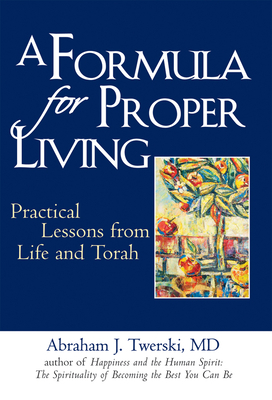 A Formula for Proper Living: Practical Lessons from Life and Torah - Twerski, Abraham J, Rabbi, M.D.