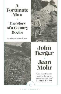A Fortunate Man: The Story of a Country Doctor - Berger, John, and Mohr, Jean (Photographer), and Francis, Gavin (Introduction by)