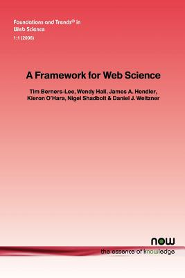 A Framework for Web Science - Berners-Lee, Tim, Sir, and Hall, Wendy, and Hendler, James A