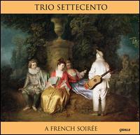 A French Soirée - David Schrader (harpsichord); John Mark Rozendaal (viola da gamba); Rachel Barton Pine (violin); Trio Settecento