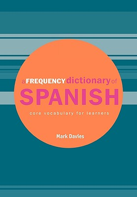 A Frequency Dictionary of Spanish: Core Vocabulary for Learners - Davies, Mark