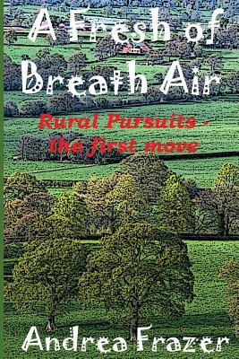A Fresh of Breath Air: Rural Pursuits - The First Move - Frazer, Andrea