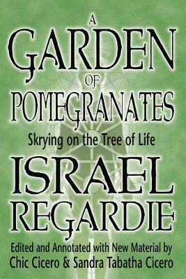 A Garden of Pomegranates: Skrying on the Tree of Life - Regardie, Israel, and Cicero, Chic, and Cicero, Sandra Tabatha