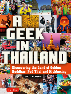 A Geek in Thailand: Discovering the Land of Golden Buddhas, Pad Thai and Kickboxing - Houton, Jody