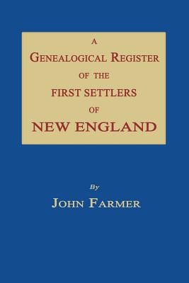 A Genealogical Register of the First Settlers of New England - Farmer, John