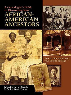 A Genealogist's Guide to Discovering Your African-American Ancestors. How to Find and Record Your Unique Heritage - Smith, Franklin Carter, and Croom, Emily Anne