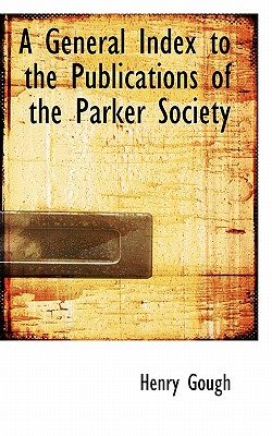 A General Index to the Publications of the Parker Society - Gough, Henry