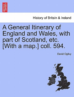 A General Itinerary of England and Wales, with Part of Scotland, Etc. [With a Map.] Coll. 594. - Ogilvy, David