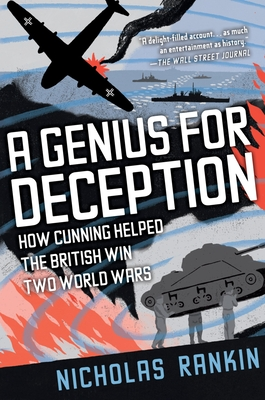 A Genius for Deception: How Cunning Helped the British Win Two World Wars - Rankin, Nicholas