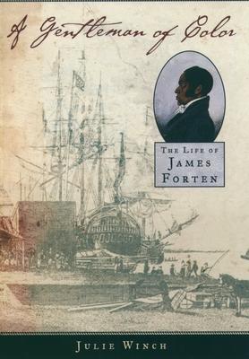 A Gentleman of Color: The Life of James Forten - Winch, Julie