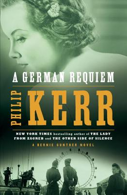 A German Requiem: A Bernie Gunther Novel - Kerr, Philip