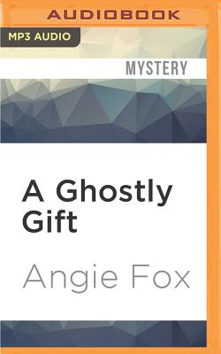 A Ghostly Gift - Fox, Angie, and Gilbert, Tavia (Read by)