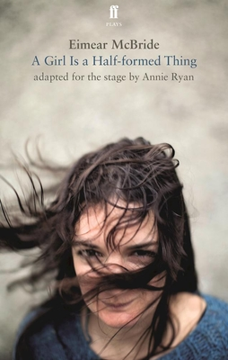A Girl Is a Half-Formed Thing: Adapted for the Stage - McBride, Eimear