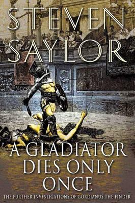 A Gladiator Dies Only Once: The Further Investigations of Gordianus the Finder - Saylor, Steven W
