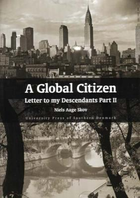 A Global Citizen: Letter to My Descendents Part II - Skov, Niels Aage