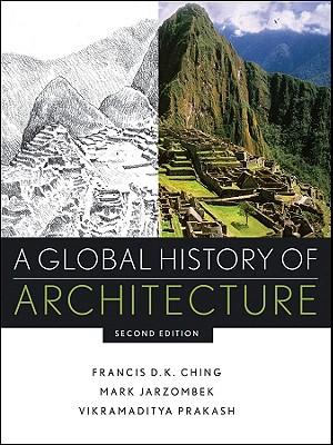 A Global History of Architecture - Ching, Francis D K, and Jarzombek, Mark M, and Prakash, Vikramaditya
