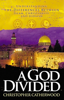 A God Divided: Understanding the Differences Between Islam, Christianity, and Judaism - Catherwood, Christopher