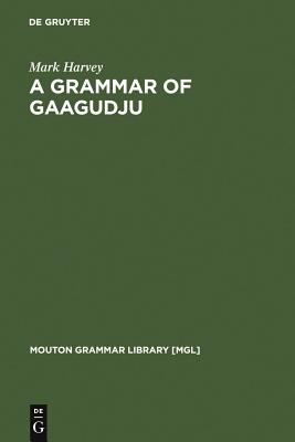 A Grammar of Gaagudju - Harvey, Mark