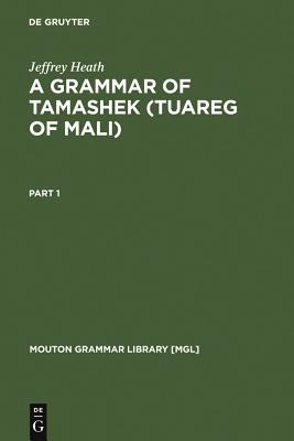 A Grammar of Tamashek (Tuareg of Mali) - Heath, Jeffrey, Professor