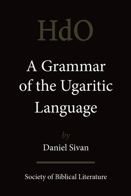 A Grammar of the Ugaritic Language: Second Impression with Corrections - Sivan, Daniel
