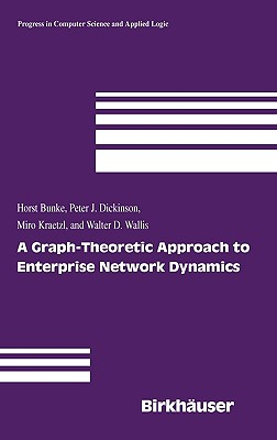 A Graph-Theoretic Approach to Enterprise Network Dynamics - Bunke, Horst, and Dickinson, Peter J, and Kraetzl, Miro