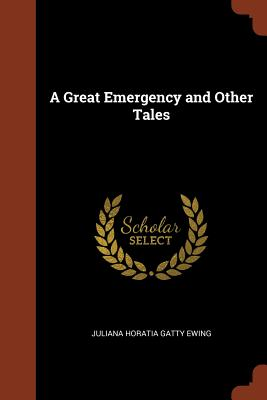 A Great Emergency and Other Tales - Ewing, Juliana Horatia Gatty